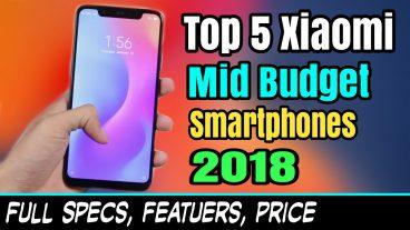 2018 তে Xiaomi র 5টি সেরা মিড বাজেট স্মার্টফোন  প্রাইস, স্পেসিফিকেশন, ফিচার্স:: এর মধ্যে আপনি কোনটা কিনবেন?