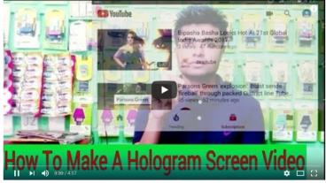 দেখুন কিভাবে এন্ড্রয়েড ফোন দিয়ে Hologram ভিডিও তৈরী করবেন