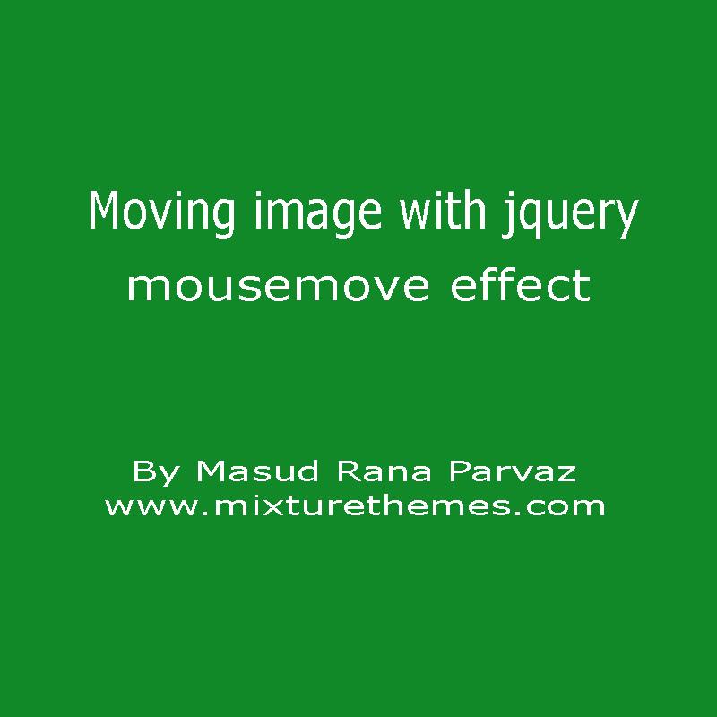 দেখে নিন কিভাবে আপনার ওয়েব পেজ এ একটি সুন্দর ও কার্যকরী image move with jquery mousemove effect তৈরি করা যায়।