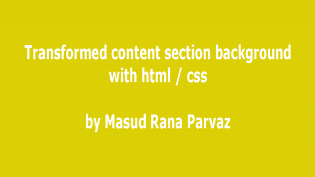 দেখে নিন কিভাবে html & css দিয়ে transformed content section background তৈরি করা যায়।