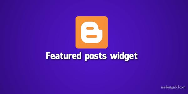 ব্লগস্পটের নতুন ফিচার Featured Post Widget – হাইলাইট করুন জনপ্রিয় একটি টিউন।