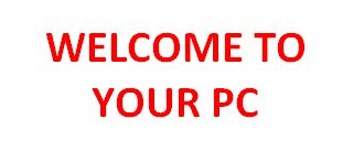 আপনার PC চালু হবার পর আপনাকে স্বাগতম জানিয়ে বলবে- Welcome to your PC…