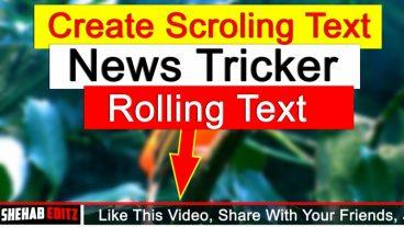কিভাবে Video এর জন্য News Tricker বা Scroling Text তৈরি করবেন