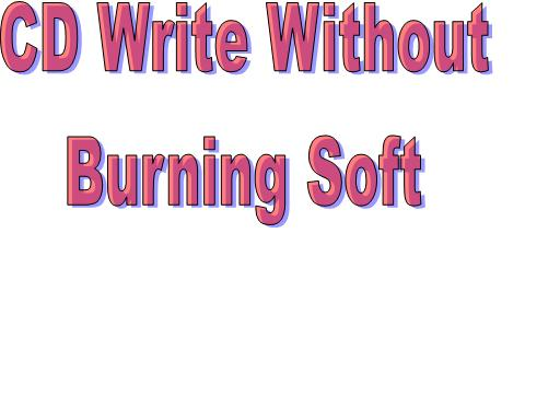 Windows XP তে কোন রকম Burning Software ছাড়াই Cd Write করুন ।